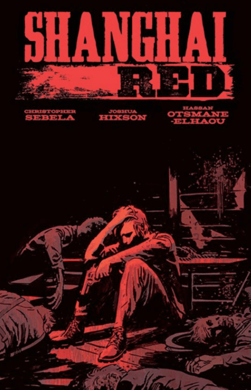 Shanghai Red – Christopher Sebela and Joshua Hixson