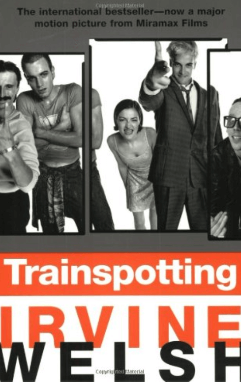 Trainspotting, by Irvine Welsh