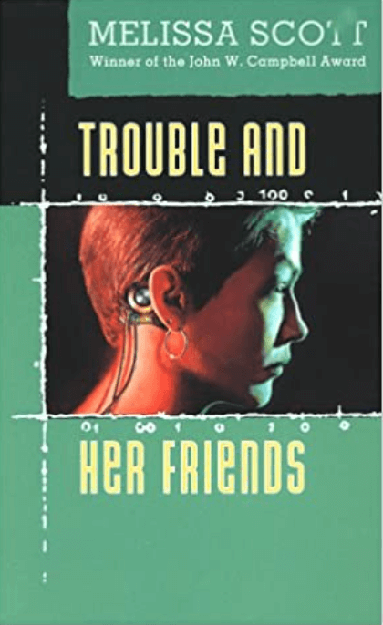 Trouble and Her Friends – Melissa Scott